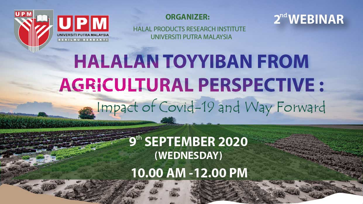 WEBINAR 2.0 : FORUM ON HALALAN TOYYIBAN FROM AGRICULTURAL PERSPECTIVE: IMPACT ON COVID-19 AND WAY FORWARD